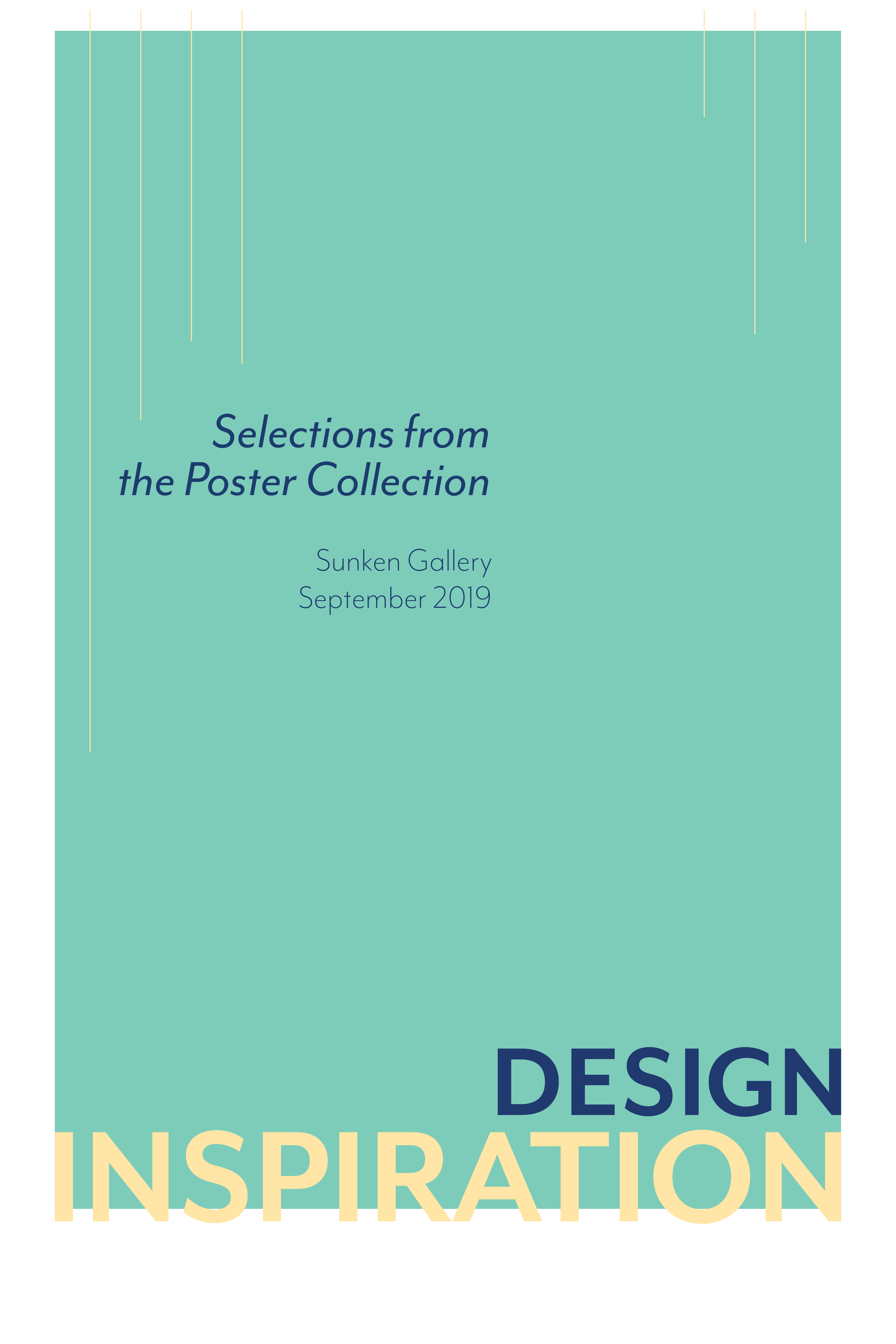 Design Inspiration: Selections from the Poster Collection. Sunken Gallery. September 2019.