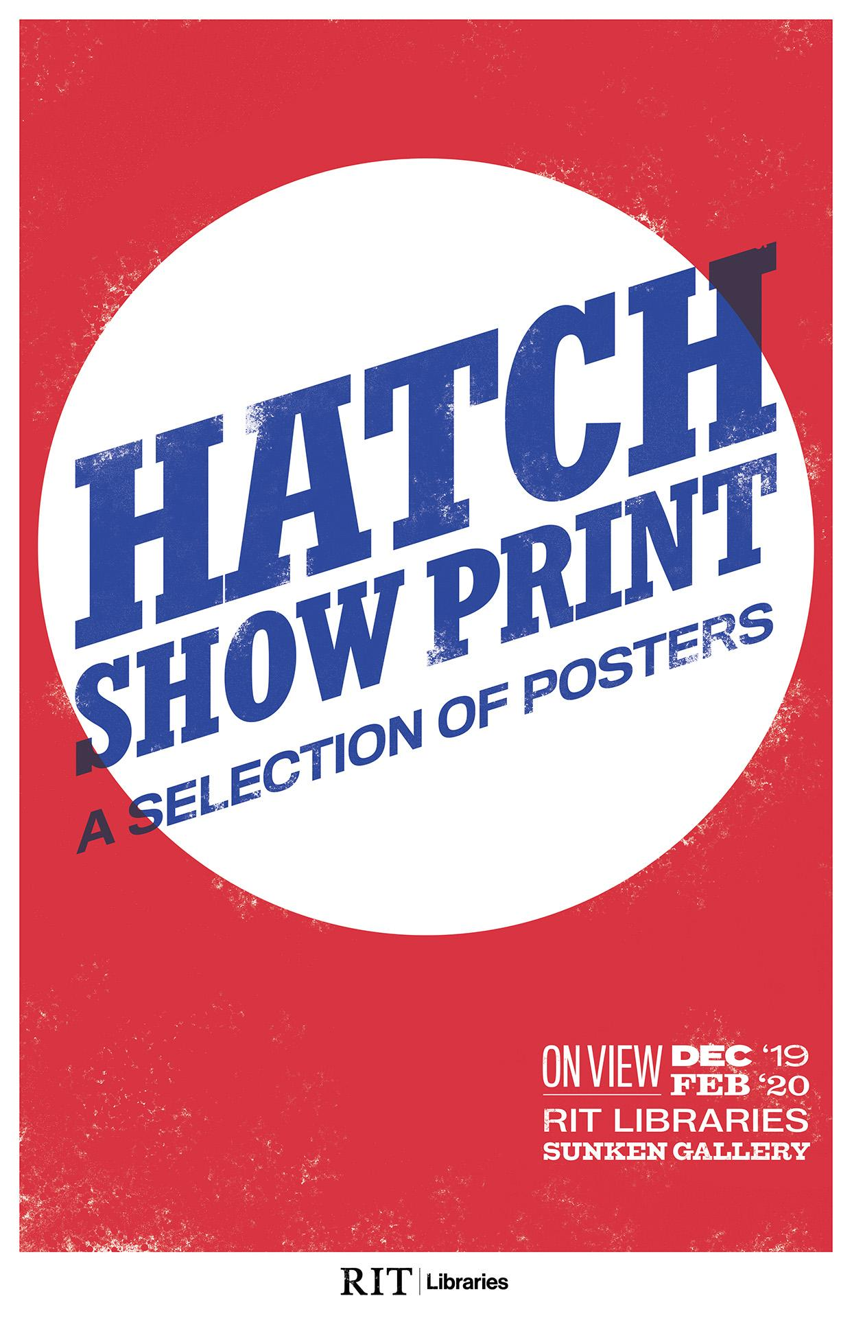 Letterpress poster. Text reads Hatch Show Print. A Selection of Posters. On view December 2019 - February 2020.