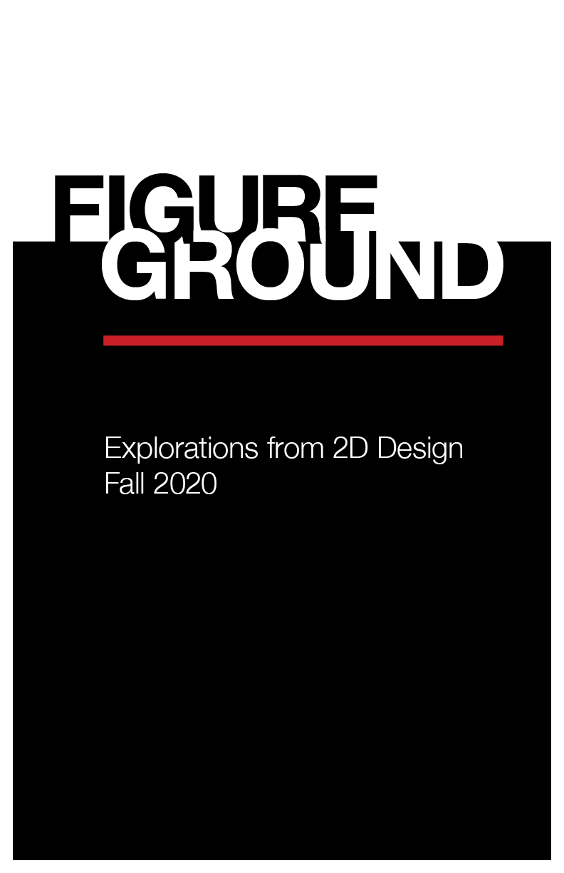 Black and white poster with the text Figure Ground. Explorations from 2D Design. Fall 2020